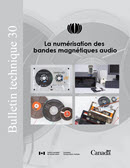 Couverture - BT 30 La numérisation des bandes magnétiques audioMany archives and heritage institutions possess audiotapes that are the only record of culturally significant information. Unfortunately, these analog audio storage formats have a finite technology lifetime. If the information is to remain accessible, it must be migrated to new technology. This Technical Bulletin provides information and procedures for digitizing cassettes and reel-to-reel tapes. It is intended to assist small to mid-size heritage institutions that lack the funds for professional digitization. Note that the procedures discussed herein are intended primarily for oral history collections; they will not capture all the fine details present in high-fidelity recordings.
